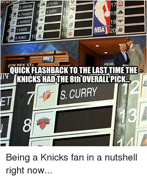 New York Knicks, Memes, and Time: TIE.  HTT @J  J FLYNN  17  B GRIFFIN  18  H THABEET  19  HARDEN  INBA) 20  T EVANS  R RUBIO  EDRAFTA  GOLDEI  OUICKFLASHBACK TOTHE LAST TIME THE  IN KNICKS HADTHE RtITOVERALLPICK  S CURRY Being a Knicks fan in a nutshell right now...