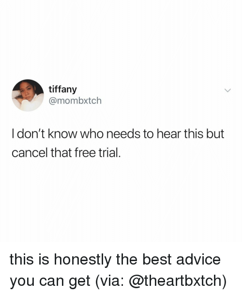 Tiffany: tiffany  @mombxtch  I don't know who needs to hear this but  cancel that free trial this is honestly the best advice you can get (via: @theartbxtch)