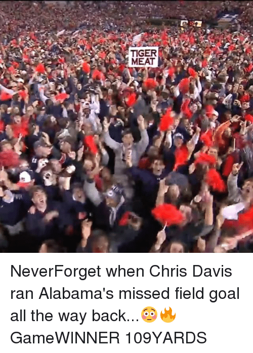 Memes, Goal, and Tiger: TIGER  MEAT NeverForget when Chris Davis ran Alabama's missed field goal all the way back...😳🔥 GameWINNER 109YARDS
