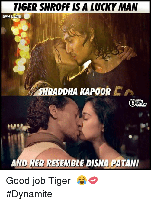Memes, Good, and Tiger: TIGER SHROFF IS A LUCKY MAN  DYNAMITE  SHRADDHA KAPOOR  AND AER RESEMBLE A PA Good job Tiger. 😂💋  #Dynamite