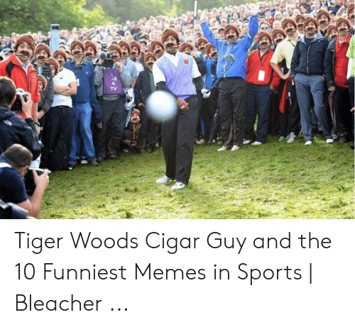 cigar guy: Tiger Woods Cigar Guy and the 10 Funniest Memes in Sports | Bleacher ...