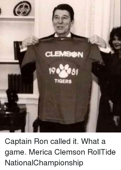 Memes, Tiger, and Tigers: TIGERS Captain Ron called it. What a game. Merica Clemson RollTide NationalChampionship
