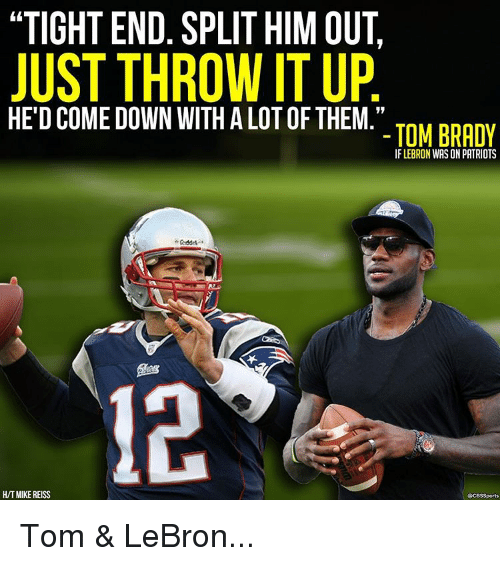 "brady: ""TIGHT END. SPLIT HIM OUT,  JUST THROW IT UP  HE DCOME DOWN WITH ALOTOF THEM.""  TOM BRADY  IF LEBRON WAS ON PATRIOTS  HTMIKEREISS  SCB$Sports Tom & LeBron..."