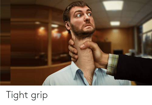 tight: Tight grip