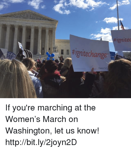 ignite: tignitechange  ignited If you're marching at the Women's March on Washington, let us know! http://bit.ly/2joyn2D