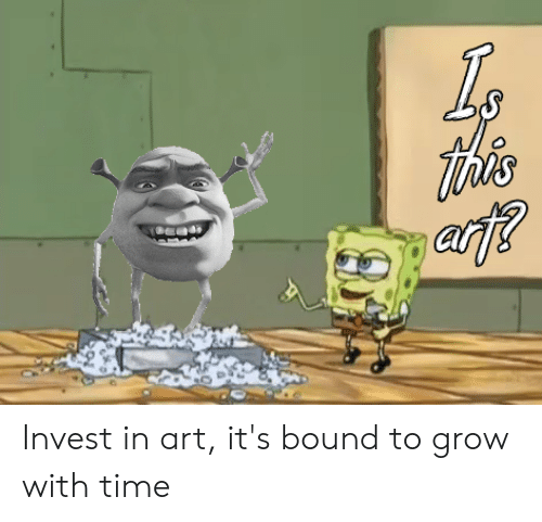 Tihs: Tih's Invest in art, it's bound to grow with time