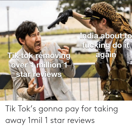 Tik: Tik Tok's gonna pay for taking away 1mil 1 star reviews