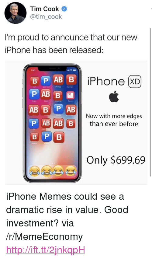 """edges: Tim Cook  @tim_cook  Im proud to announce that our new  iPhone has been released  9:41  iPhone (XD  Mad  Photos  Camera  Cinck  News  Now with more edges  than ever before  P AB AB B  Only $699.69 <p>iPhone Memes could see a dramatic rise in value. Good investment? via /r/MemeEconomy <a href=""""http://ift.tt/2jnkqpH"""">http://ift.tt/2jnkqpH</a></p>"""