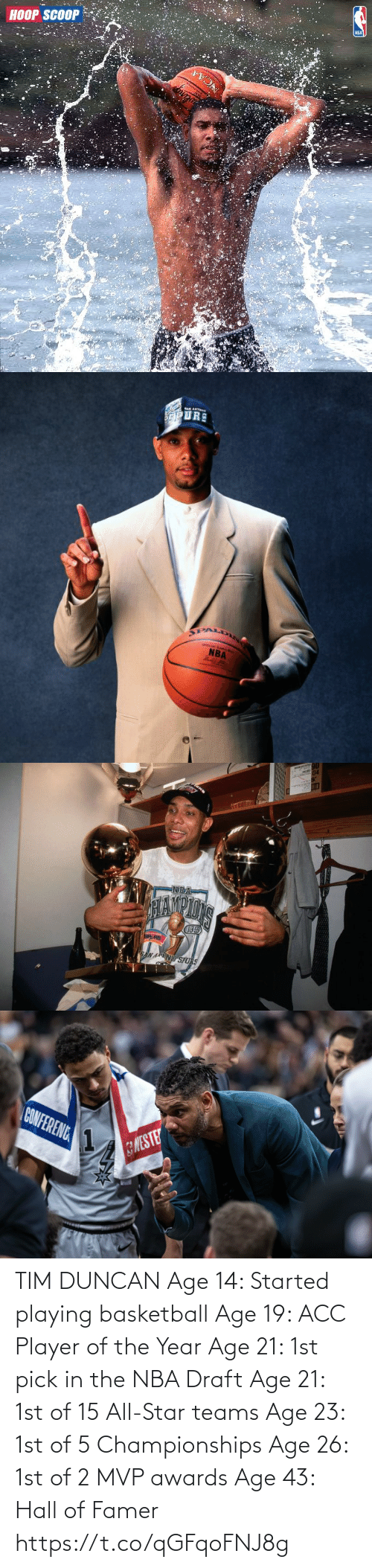 NBA: TIM DUNCAN  Age 14: Started playing basketball Age 19: ACC Player of the Year Age 21: 1st pick in the NBA Draft Age 21: 1st of 15 All-Star teams Age 23: 1st of 5 Championships Age 26: 1st of 2 MVP awards Age 43: Hall of Famer https://t.co/qGFqoFNJ8g