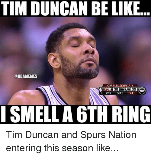 Nba, Nationals, and Ring: TIM DUNCAN BE LIKE  ONBAMEMES  GM  LEADS 3  39  2ND 5:11 24  I SMELL A 6TH RING Tim Duncan and Spurs Nation entering this season like...