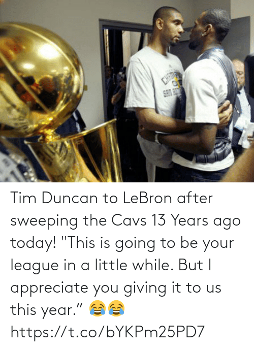 "Your: Tim Duncan to LeBron after sweeping the Cavs 13 Years ago today!   ""This is going to be your league in a little while. But I appreciate you giving it to us this year.""  😂😂   https://t.co/bYKPm25PD7"