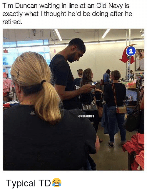 Nba, Old Navy, and Tim Duncan: Tim Duncan waiting in line at an Old Navy is  exactly what I thought he'd be doing after he  retired  ONBAMEMES Typical TD😂