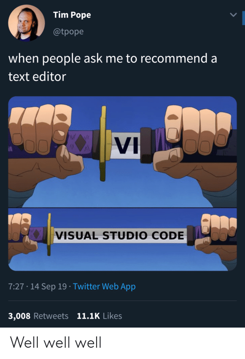 editor: Tim Pope  @tpope  when people ask me to recommend a  text editor  WAI  VI  VISUAL STUDIO CODE  7:27 14 Sep 19 Twitter Web App  3,008 Retweets 11.1K Likes Well well well