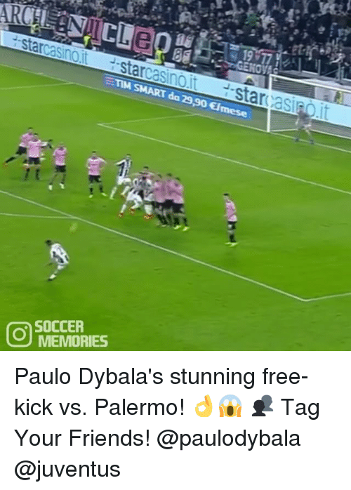 Friends, Memes, and Free: TIM SMART do Star  2990 Emese  MEMORIES Paulo Dybala's stunning free-kick vs. Palermo! 👌😱 👥 Tag Your Friends! @paulodybala @juventus