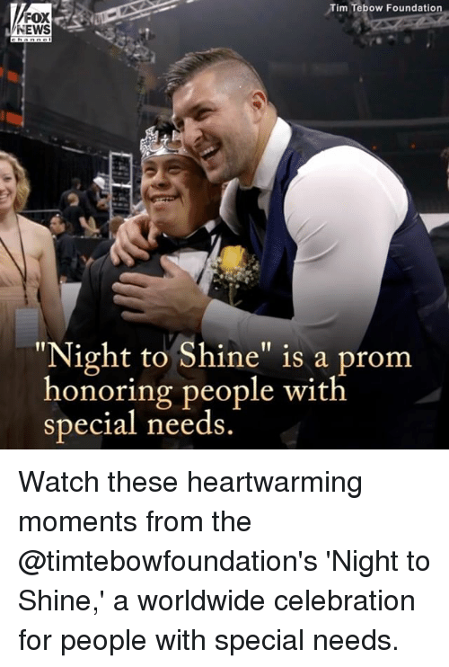 "Tebowing: Tim Tebow Foundation  FOX  NEWS  ""Night to Shine"" is a prom  honoring people with  special needs Watch these heartwarming moments from the @timtebowfoundation's 'Night to Shine,' a worldwide celebration for people with special needs."