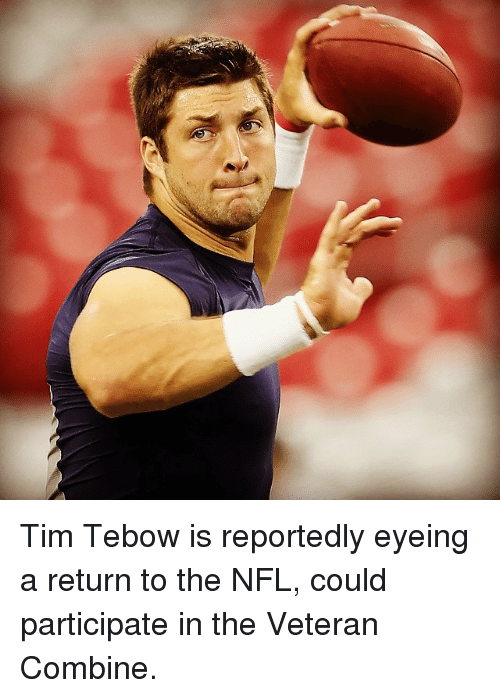 NFL: Tim Tebow is reportedly eyeing a return to the NFL, could participate in the Veteran Combine.
