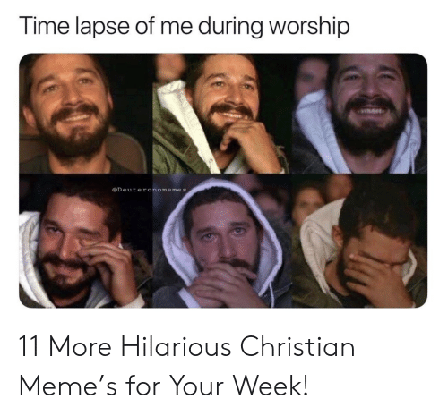 worship: Time lapse of me during worship  @Deuteronomemes 11 More Hilarious Christian Meme's for Your Week!
