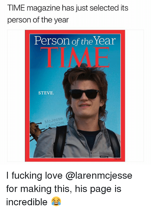 time magazine: TIME magazine has just selected its  person of the year  Person of the Year  STEVE  McJesse I fucking love @larenmcjesse for making this, his page is incredible 😂
