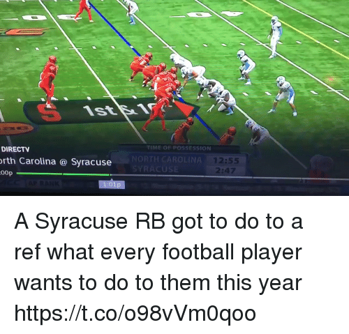 Football Player: TIME OF POSSESSION  DIRECTV  rth Carolina @ Syracuse  00p  NORTH CAROLINA  US  12:55  :47 A Syracuse RB got to do to a ref what every football player wants to do to them this year https://t.co/o98vVm0qoo