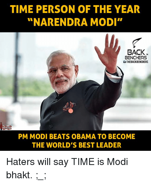 "Memes, Narendra Modi, and 🤖: TIME PERSON OF THE YEAR  ""NARENDRA MODI""  BACK  BENCHERS  UTHEBACKBENCHERS  PM MODI BEATS OBAMA TO BECOME  THE WORLD'S BEST LEADER Haters will say TIME is Modi bhakt. ;_;"
