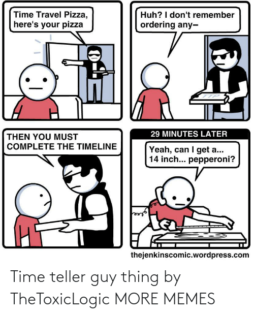 teller: Time teller guy thing by TheToxicLogic MORE MEMES