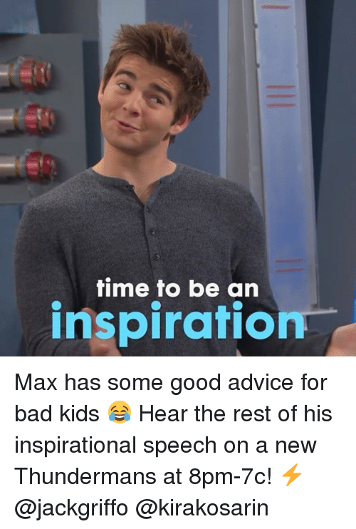 Advice, Bad, and Memes: time to be an  inspiration Max has some good advice for bad kids 😂 Hear the rest of his inspirational speech on a new Thundermans at 8pm-7c! ⚡️ @jackgriffo @kirakosarin