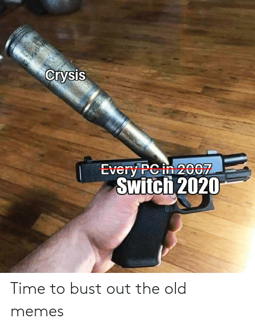 bust: Time to bust out the old memes