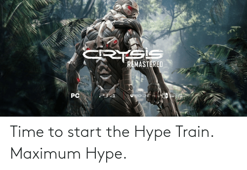hype: Time to start the Hype Train. Maximum Hype.