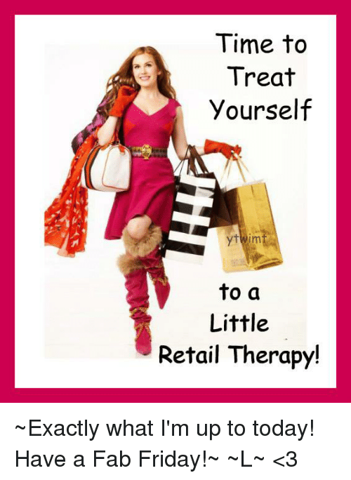 time to treat yourself to a little retail therapy ~exactly 7415197 time to treat yourself to a little retail therapy! ~exactly what i'm