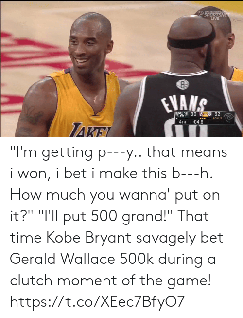 """Wallace: TIME WARNER CA  SPORTSN  LIVE  BONUS  4TH :04.8 """"I'm getting p---y.. that means i won, i bet i make this b---h. How much you wanna' put on it?""""  """"I'll put 500 grand!""""  That time Kobe Bryant savagely bet Gerald Wallace 500k during a clutch moment of the game! https://t.co/XEec7BfyO7"""