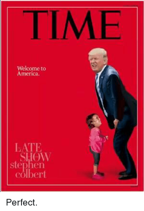 welcome to america: TIME  Welcome to  America.  LATE  SHOW  stephen  colber Perfect.