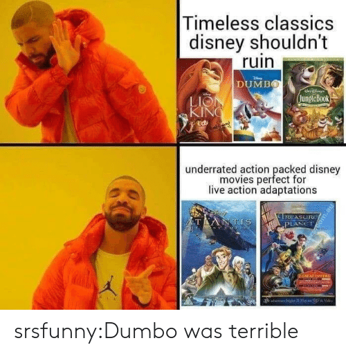 Disney Movies: Timeless classics  disney shouldn't  ruin  DUMBO  jungleBook  LIO  KIN  廸  underrated action peacfd  underrated action packed disney  movies perfect for  live action adaptations srsfunny:Dumbo was terrible