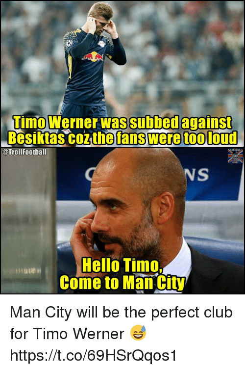 Subbed: Timo Werner was subbed against  @TrollFootball  NS  Hello Timo,  Come to Man City Man City will be the perfect club for Timo Werner 😅 https://t.co/69HSrQqos1
