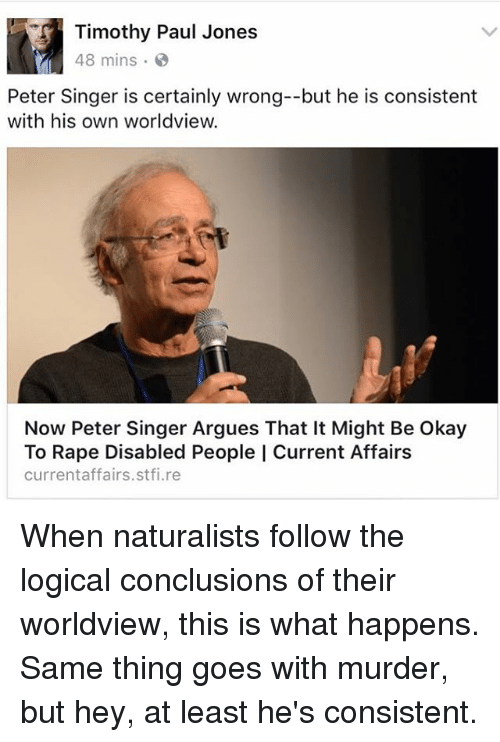 peter singer logic Peter singer popularized the idea in animal liberation (1975) the term was popularized by the australian philosopher peter singer in his book animal liberation (1975) singer had known ryder from his own time as a graduate philosophy student at oxford.