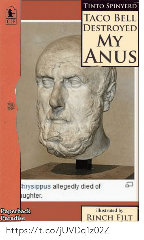 Allegedly: TINTO SPINYERD  TACO BELL  DESTROYED  MY  CP  ANUS  hrysippus allegedly died of  ughter.  illustrated by  Paperback  Paradise  RINCH FILT https://t.co/jUVDq1z02Z