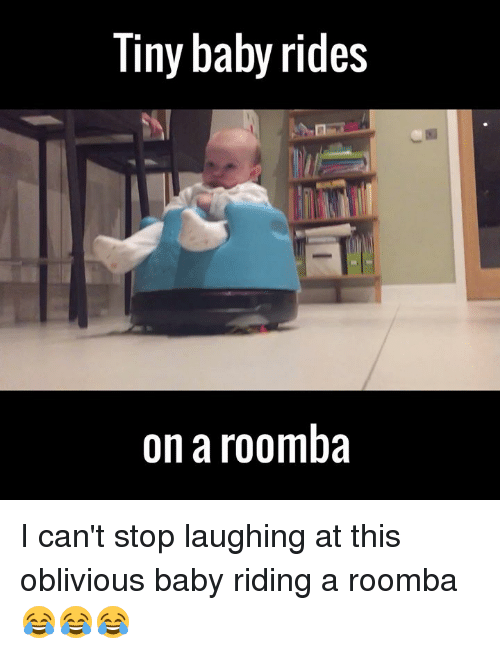 Dank, 🤖, and Cant Stop Laughing: Tiny baby rides  on a roomba I can't stop laughing at this oblivious baby riding a roomba 😂😂😂