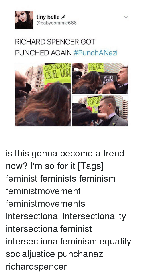 Richard Spencer Got Punched Again: tiny bella A  a by commie666  RICHARD SPENCER GOT  PUNCHED AGAIN  #PunchANazi  OODE  WHITE  LIVES is this gonna become a trend now? I'm so for it [Tags] feminist feminists feminism feministmovement feministmovements intersectional intersectionality intersectionalfeminist intersectionalfeminism equality socialjustice punchanazi richardspencer