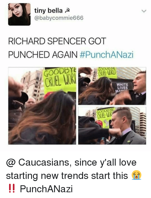 Richard Spencer Got Punched Again: tiny bella  A  @baby commie666  RICHARD SPENCER GOT  PUNCHED AGAIN  #PunchANazi  HITE @ Caucasians, since y'all love starting new trends start this 😭‼️ PunchANazi