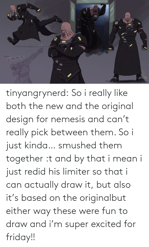 The New: tinyangrynerd:  So i really like both the new and the original design for nemesis and can't really pick between them. So i just kinda… smushed them together :t and by that i mean i just redid his limiter so that i can actually draw it, but also it's based on the originalbut either way these were fun to draw and i'm super excited for friday!!