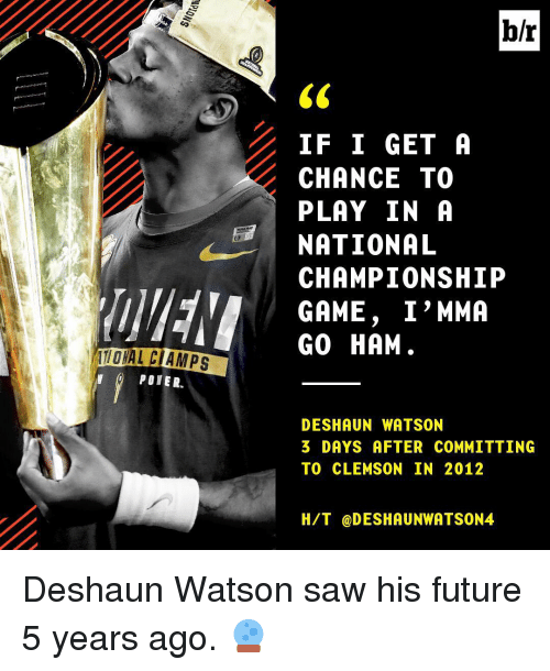 Sports, Mma, and Clemson: TIONAL CIAMPS  POMER  b/r  IF I GET A  CHANCE TO  PLAY IN A  NATIONAL  CHAMPIONSHIP  GAME  I MMA  GO HAM  DESHAUN WATSON  3 DAYS AFTER COMMITTING  TO CLEMSON IN 2012  H/T DESHAUNWATSON4 Deshaun Watson saw his future 5 years ago. 🔮