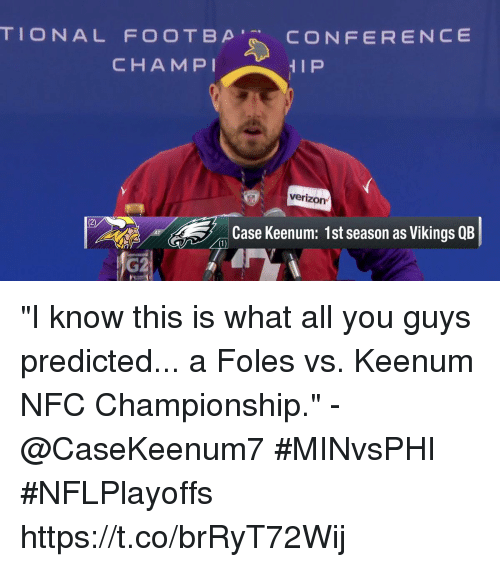 "Memes, Verizon, and Vikings: TIONAL FOOTBp'R. CONFERENCE  CHAMPI  verizon  2)  Case Keenum: 1st season as Vikings QB  1)  G2 ""I know this is what all you guys predicted... a Foles vs. Keenum NFC Championship."" - @CaseKeenum7   #MINvsPHI #NFLPlayoffs https://t.co/brRyT72Wij"