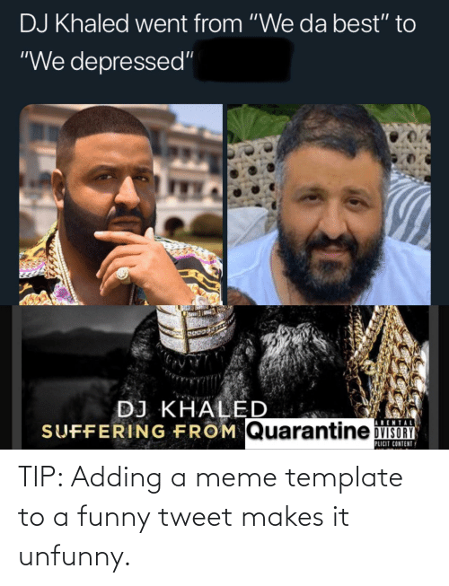 Unfunny: TIP: Adding a meme template to a funny tweet makes it unfunny.