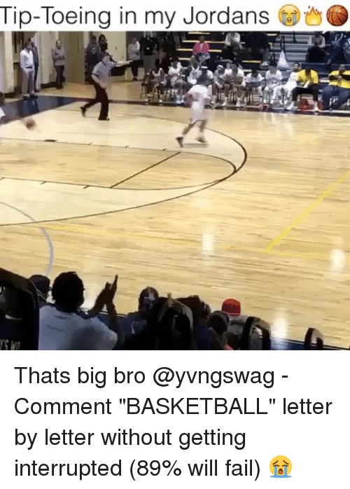 "Basketball, Fail, and Jordans: Tip-Toeing in my Jordans Thats big bro @yvngswag - Comment ""BASKETBALL"" letter by letter without getting interrupted (89% will fail) 😭"