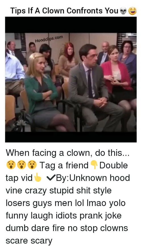 hood vines: Tips If A Clown Confronts You  Hoodclips.com When facing a clown, do this... 😵😵😵 Tag a friend👇Double tap vid👆 ✔By:Unknown hood vine crazy stupid shit style losers guys men lol lmao yolo funny laugh idiots prank joke dumb dare fire no stop clowns scare scary