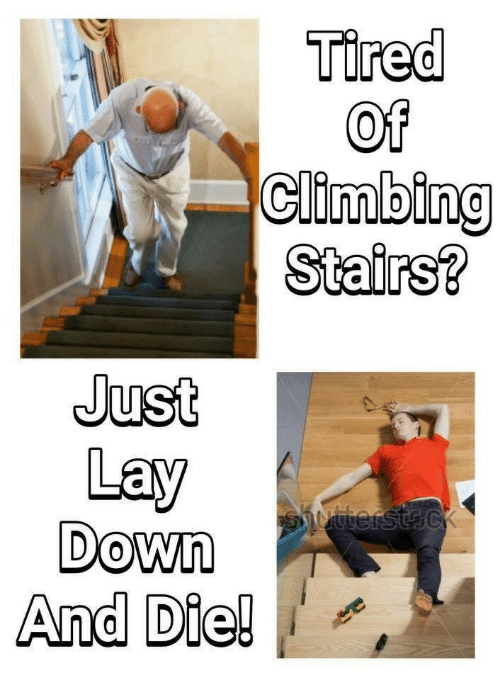 Climbing: Tired  Of  climbing  Stairs?  Just  Lay  Down  And Die!
