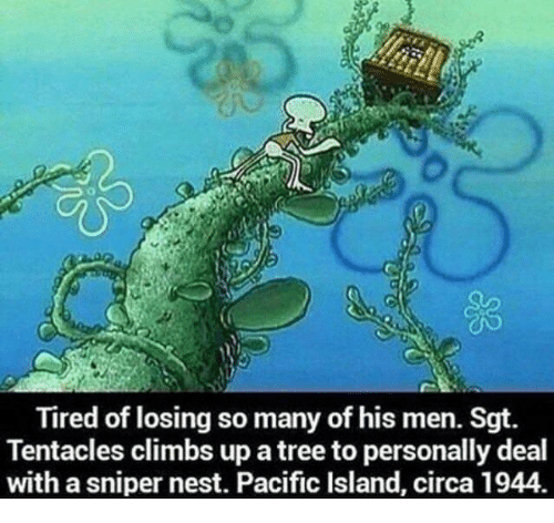 Nest, Tree, and Sniper: Tired of losing so many of his men. Sgt.  Tentacles climbs up a tree to personally deal  with a sniper nest. Pacific Island, circa 1944.
