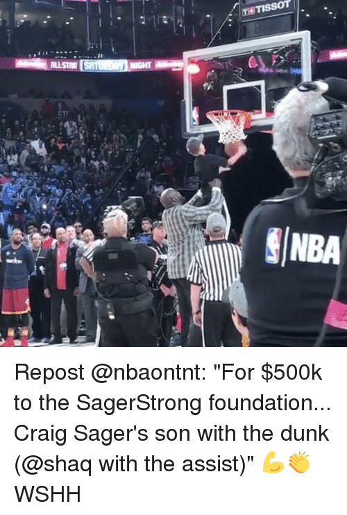 "Dunk, Memes, and Nba: TISSOT  嶽  NBA Repost @nbaontnt: ""For $500k to the SagerStrong foundation... Craig Sager's son with the dunk (@shaq with the assist)"" 💪👏 WSHH"