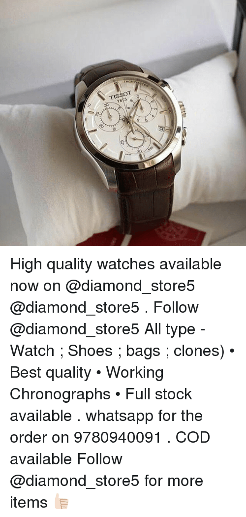 Shoes, Whatsapp, and Best: TISSOT High quality watches available now on @diamond_store5 @diamond_store5 . Follow @diamond_store5 All type - Watch ; Shoes ; bags ; clones) • Best quality • Working Chronographs • Full stock available . whatsapp for the order on 9780940091 . COD available Follow @diamond_store5 for more items 👍🏻