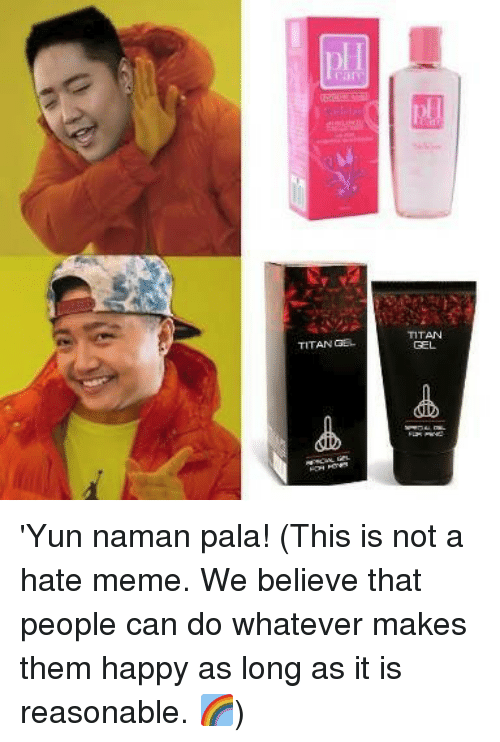 Hate Meme: TITAN  GEL  TITAN GE 'Yun naman pala!  (This is not a hate meme. We believe that people can do whatever makes them happy as long as it is reasonable. 🌈)