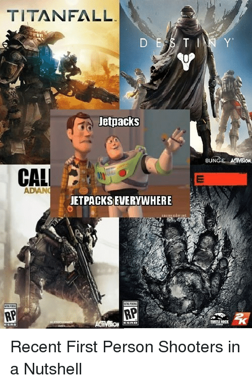 Shooters: TİTANFALL  TIN Y  letpacks  BUN  CAL  ADAN  JETPACKSEVERYWHERE  RP  RP  릿 <p>Recent First Person Shooters in a Nutshell</p>